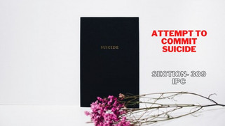 Attempt To Commit Suicide -  SECTION- 309 IPC