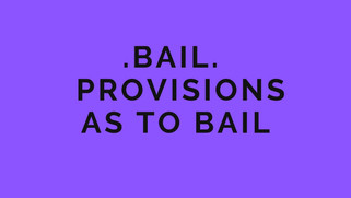 Bail - Provisions As To Bail