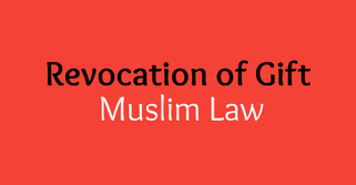 Revocation of Gift - Muslim Law