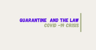Quarantine  And The Law - COVID -19 Crisis