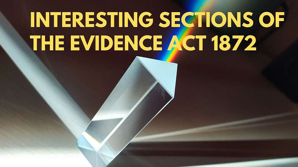 Interesting Sections of the Evidence Act 1872
