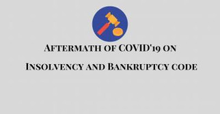 Aftermath of COVID'19 on Insolvency and Bankruptcy code