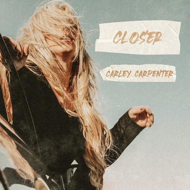 CARLEY CARPENTER - CLOSER
