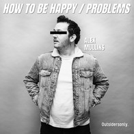 ALEX MULLINS - HOW TO BE HAPPY / PROBLEMS