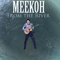 MEEKOH - FROM THE RIVER