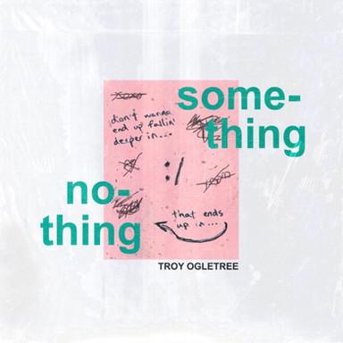 TROY OGLETREE - SOMETHING NOTHING