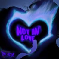 BB BLUE - NOT IN LOVE
