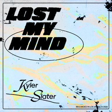 KYLER SLATER - LOST MY MIND