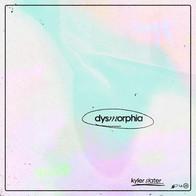 KYLER SLATER - DYSMORPHIA