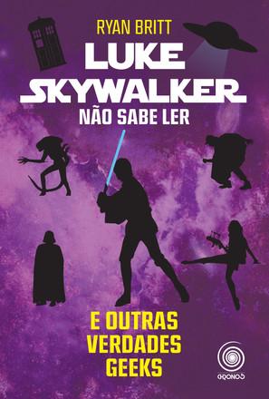 Luke Skywalker não sabe ler e outras verdades geek