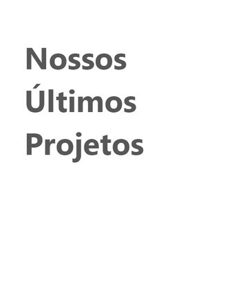 Nossos Ultimos Projetos.jpg