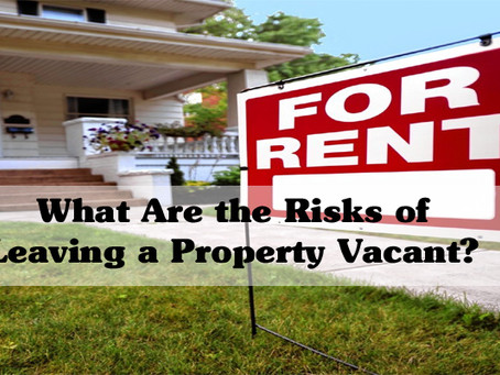 What Are the Risks of Leaving a Property Vacant?