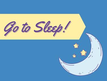 Go to Sleep!