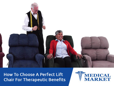How To Choose A Perfect Lift Chair For Therapeutic Benefits?
