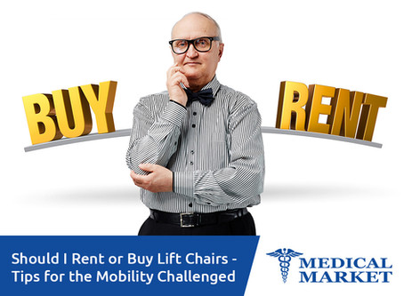 Should I Rent or Buy Lift Chairs - Tips for the Mobility Challenged