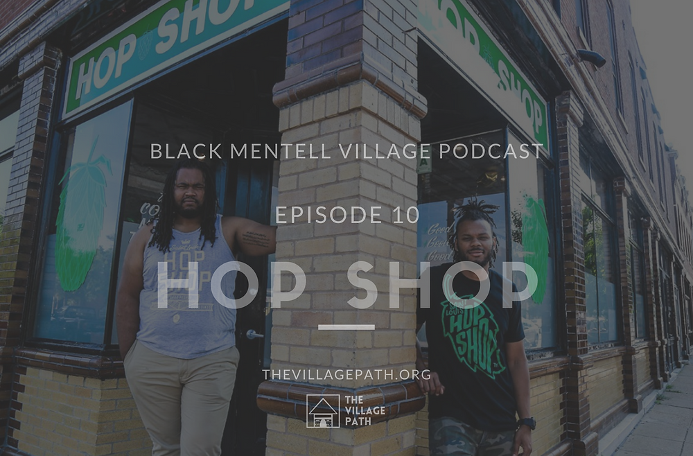 Owners Justin & Ryan are standing in front of the Hop Shop STL store front. The Title of the Podcast: Black Men Village Podcast (top), W/ Hopshop / Episode 10(middle), thevillagepath.org and The Village Path Logo (Bottom).,
