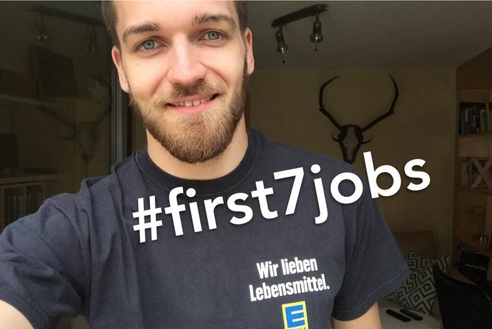Und was waren deine #first7jobs?