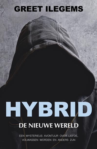 Hybrid, De nieuwe wereld. Een mysterieus avontuur over liefde volwassen worden en anders zijn. Greet Ilegems - ISBN: 9789082390407