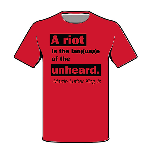 A Riot is the Language of the Unheard T-Shirts