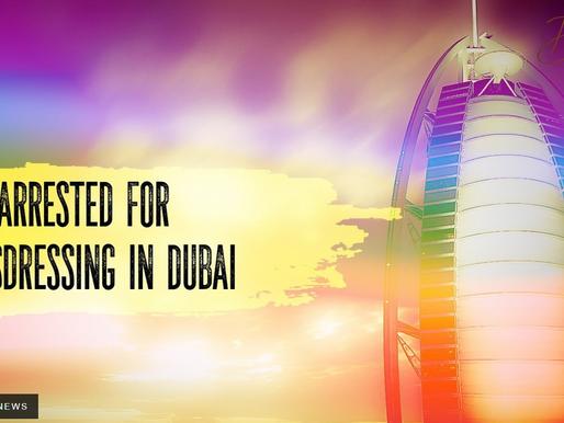 Arrested for cross-dressing in Dubai