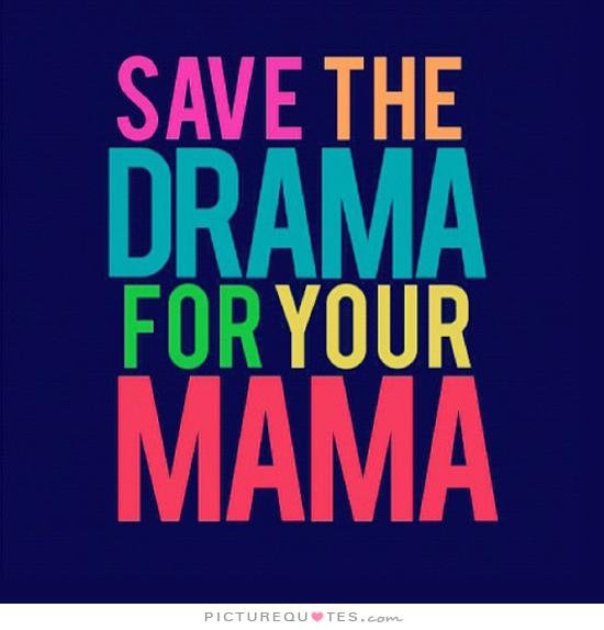 Save The Drama For Your Mama