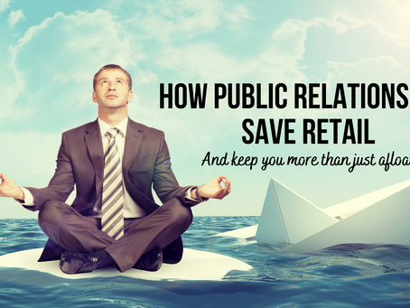 How Public Relations Can Save Retail (and keep you more than just afloat)