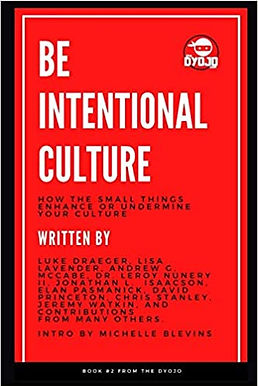 Be Intentional Culture: How the Small Things Enhance or Undermine Your Culture
