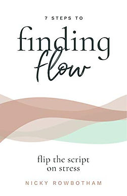 7 Steps to Finding Flow: Flip the Script on Stress