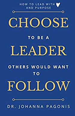 Choose to be a leader others would want to follow