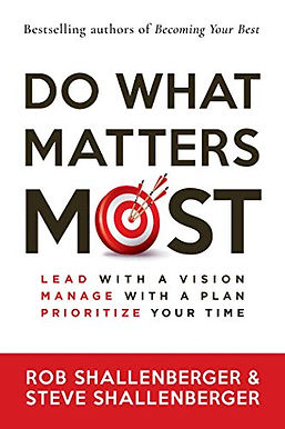 Do What Matters Most: Lead with a Vision, Manage with a Plan, and Prioritize Your Time