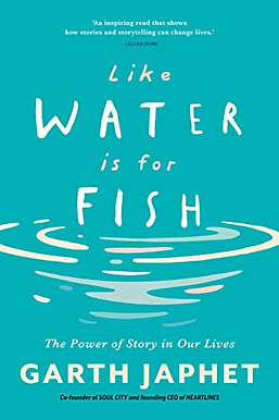 Like Water is for Fish: The Power of Story in our Lives