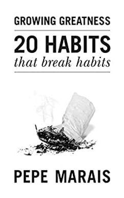 20 Habits That Break Habits: Growing Greatness