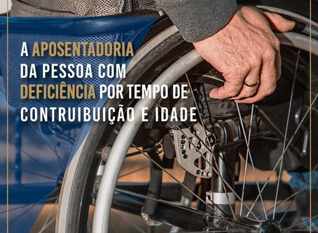 A aposentadoria da pessoa com deficiência por tempo de contribuição e idade