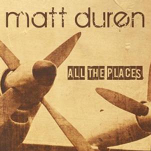 ALL THE PLACES - Matt Duren (Audio CD)