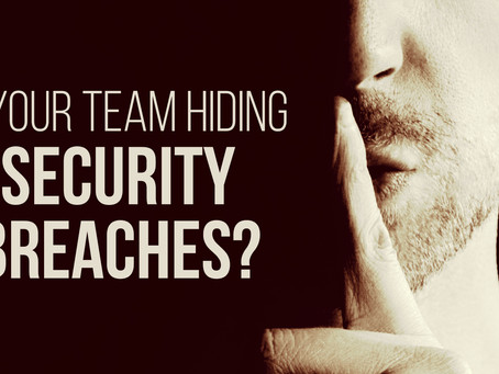 Tech Tip -  Is your team hiding security breaches?