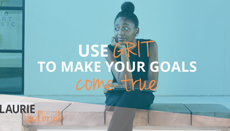 Use GRIT to Make Your Goals Come True