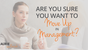 Are You Sure You Want to Move Up in Management?