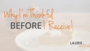 Why I am Thankful BEFORE I Receive