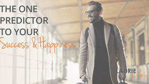 The One Predictor to Your Success and Happiness