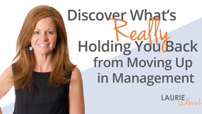Discover What is REALLY Holding You Back from Moving Up in Management