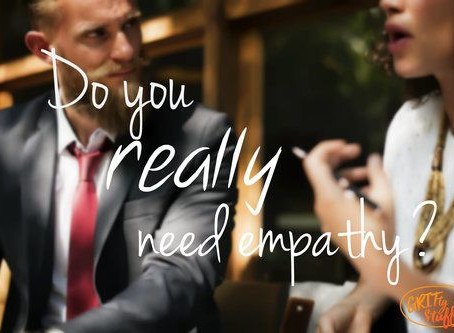 Do You REALLY Need Empathy?