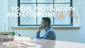 Focus, Motivation and Discipline Oh My!