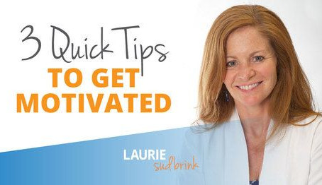 3 Quick Tips to Get Motivated!