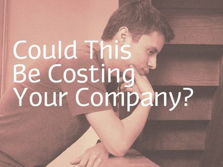 What Could Be Costing Your Company The Most?