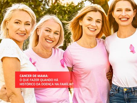 E quando há histórico de câncer de mama na família?