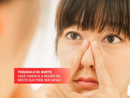 Triângulo da morte: você conhece a região do rosto que pode ser fatal?