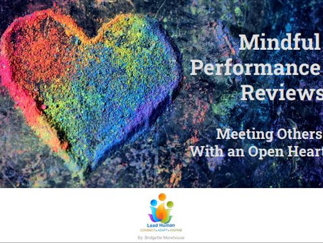 Mindful Performance Reviews: Meeting Others With An Open Heart