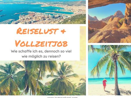 Reiselust & Vollzeitjob- wie schaffe ich es, dennoch so viel zu reisen?