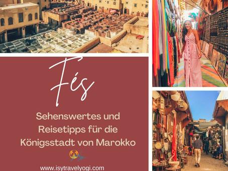 Fés: Sehenswürdigkeiten und Reisetipps für die Königsstadt von Marokko