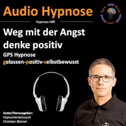Weg mit der Angst - denke positiv - GPS Hypnose